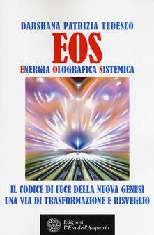 Eos. Energia olografica sistemica. Il codice di luce della Nuova Genesi. Una via di trasformazione e risveglio.pdf