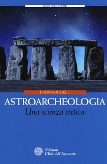 Astroarcheologia. Una scienza eretica - John Michell - copertina