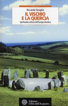 Letterarioprimopiano.it Il vischio e la quercia. Spiritualità celtica nell'Europa druidica Image