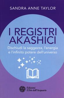 Fondazionesergioperlamusica.it I registri akashici. Dischiudi la saggezza, l'energia e l'infinito potere dell'universo Image
