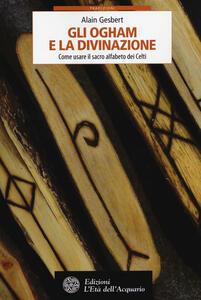 Gli ogham e la divinazione. Come usare il sacro alfabeto dei Celti