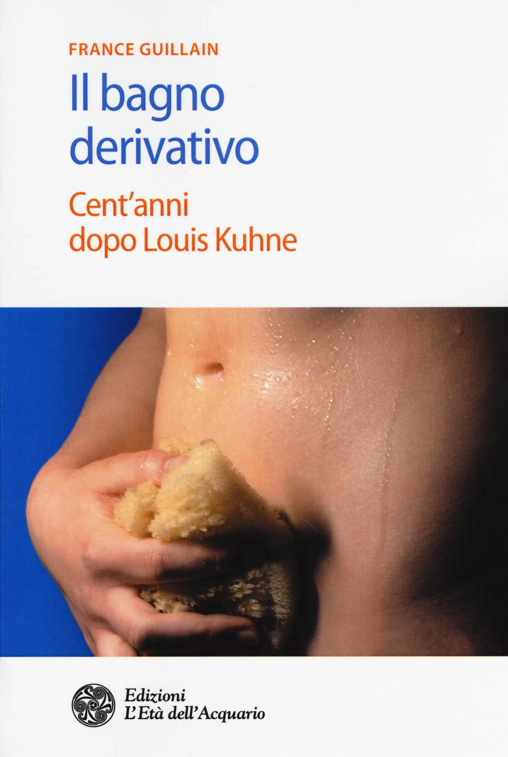 Il bagno derivativo. Cent\'anni dopo Louis Kuhne - France Guillain ...