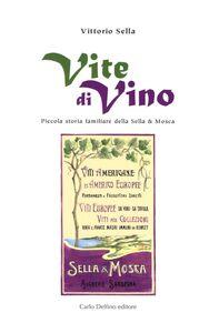 Vite di vino. Piccola storia familiare della Sella & Mosca