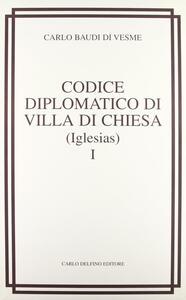 Codice diplomatico di Villa di chiesa (Iglesias) (rist. anast. 1877)