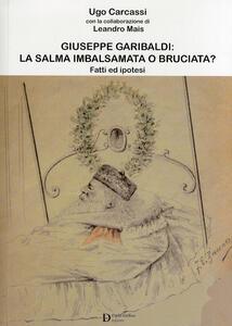 Giuseppe Garibaldi la salma imbalsamata