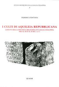 I culti di Aquileia repubblicana. Aspetti della politica in Gallia cisalpina tra III e II secolo a. C.