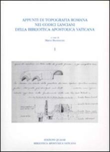 Appunti di topografia romana nei Codici lanciani della Biblioteca Apostolica Vaticana. Vol. 1