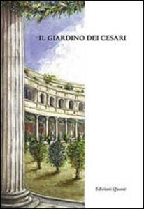 Il giardino dei Cesari. Dai palazzi antichi alla vigna Barberini, sul monte Palatino