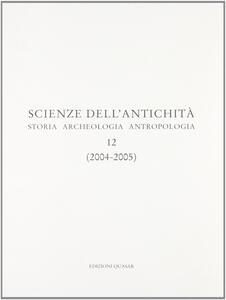 Scienza dell'antichità. Storia archeologia antropologia (2004-2005). Vol. 12