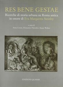 Res bene gestae. Ricerche di storia urbana su Roma antica in onore di Eva Margareta Steinby