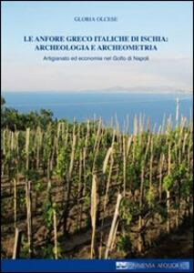 Le anfore greco italiche di Ischia. Archeologia e archeometria. Artigianato ed economia nel Golfo di Napoli