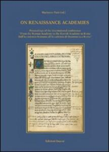 On Renaissance academies. Proceedings of the international conference «from the Roman Academy to the Danish Academy in Rome». Ediz. italiana e inglese