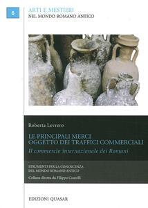 Le principali merci oggetto dei traffici commerciali. Il commercio internazionale dei romani
