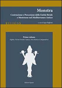 Monstra. Costruzione e percezione delle entità ibride e mostruose nel Mediterraneo antico. Vol. 1: Egitto, Vicino Oriente antico, area atorico-comparativa.