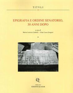 Epigrafia e ordine senatorio, 30 anni dopo. Atti della XIX Rencontre sur l'epigraphie du monde romain. Ediz. italiana e francese
