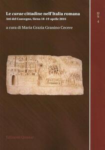 Le curae cittadine nell'Italia romana. Atti del Convegno (Siena 18-19 aprile 2016)
