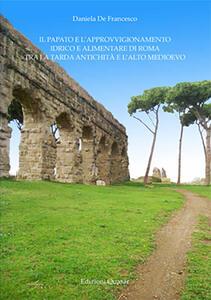 Il papato e l'approvvigionamento idrico e alimentare di Roma tra la tarda antichità e l'alto medioevo