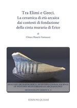 Tra Elimi e Greci. La ceramica di età arcaica dai contesti di fondazione della cinta muraria di Erice