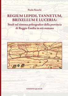 Regium Lepidi, Tannetum, Brixellum e Luceria: studi sul sistema poleografico della provincia di Reggio Emilia in età romana - Paolo Storchi - copertina