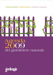 Agenda del giardiniere naturale. Curare le piante, amare la natura, rispettare l'ambiente (2009)