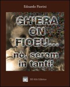 Gh'era on fioeu... nò, serom in tanti! Con CD Audio