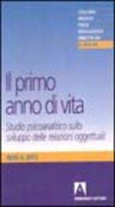 Libro Il primo anno di vita. Studio psicoanalitico sullo sviluppo delle relazioni oggettuali René A. Spitz