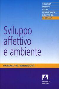 Libro Sviluppo affettivo e ambiente. Studi sulla teoria dello sviluppo affettivo Donald W. Winnicott