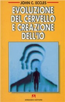 Evoluzione del cervello e creazione dell'io - John C. Eccles - copertina