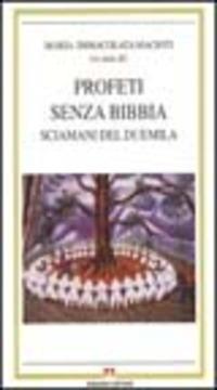 Profeti senza Bibbia. Sciamani del futuro - Macioti Maria Immacolata Tedeschi E. Del Re Emanuela Claudia - wuz.it