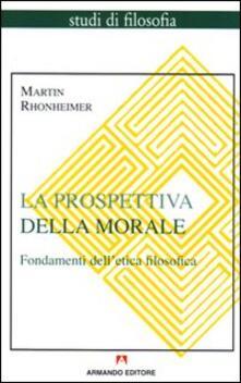 La prospettiva della morale. Fondamenti dell'etica filosofica - Martin Rhonheimer - copertina