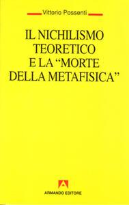 Il nichilismo teoretico e la «Morte della metafisica»