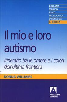 Il mio e loro autismo. Itinerario tra le ombre e i colori dellultima frontiera.pdf