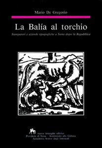 La balía al torchio. Stampatori e aziende tipografiche a Siena dopo la Repubblica