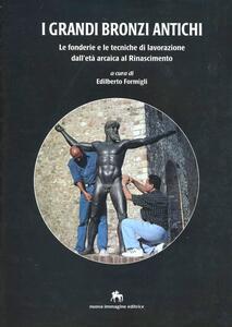 I grandi bronzi antichi. Le fonderie e le tecniche di lavorazione dall'età arcaica al Rinascimento