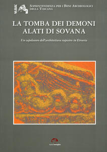 La tomba dei demoni alati di Sovana. Un capolavoro dell'architettura rupestre in Etruria