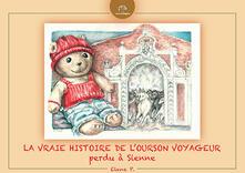 Vastese1902.it La vraie histoire de l'Ourson voyageur perdu à Sienne. Ediz. illustrata Image