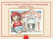 Antondemarirreguera.es La vera storia dell'orsetto viaggiatore perduto a Siena. Ediz. illustrata Image