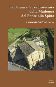 La chiesa e la confraternità della Madonna del Ponte allo Spino