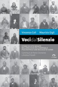 Voci dal silenzio. Il ricordo di vite negate nell'archivio dell'Ospedale Psichiatrico San Niccolò di Siena