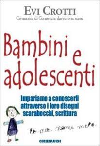 Libro Bambini e adolescenti. Impariamo a conoscerli attraverso la loro scrittura, i disegni, gli scarabocchi Evi Crotti