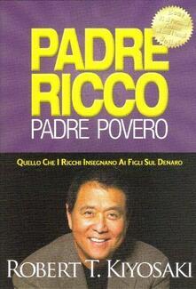 Padre ricco padre povero. Quello che i ricchi insegnano ai figli sul denaro - Robert T. Kiyosaki,Sharon L. Lechter - copertina