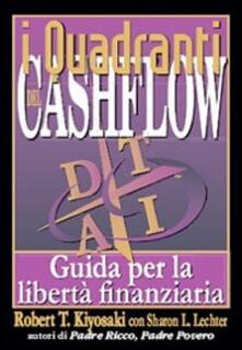 I quadranti del cashflow. Guida per la libertà finanziaria - Robert T. Kiyosaki,Sharon L. Lechter - copertina