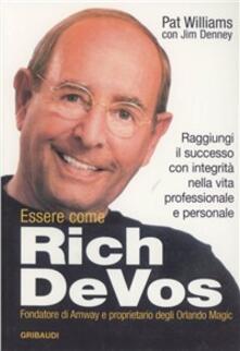 Essere come Rich Devos. Raggiungi il successo con integrità nella vita professionale e personale.pdf