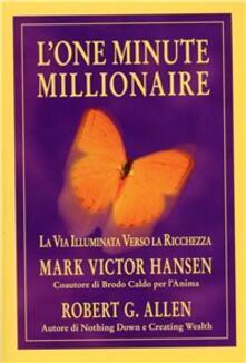 L' one minute millionaire. La via illuminata verso la ricchezza - Mark Victor Hansen,Robert Allen - copertina