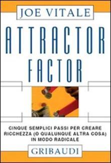 Milanospringparade.it Attractor factor. Cinque semplici passi per creare ricchezza (o qualunque altra cosa) in modo radicale Image