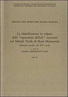 Jehudàh ben Moshèh ben Danièl Romano. La chiarificazione in volgare delle «Espressioni difficili» ricorrenti nel Misnèh Toràh di Mosè Maimonide - Sandra Debenedetti Stow - copertina