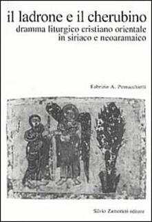 Il ladrone e il cherubino. Dramma liturgico cristiano orientale in siriaco e neoaramaico - Fabrizio A. Pennacchietti - copertina