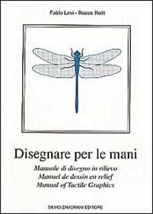 Disegnare per le mani. Manuale di disegno in rilievo - Fabio Levi,Rocco Rolli - copertina