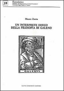 Un interprete ebreo della filosofia di Galeno. Gli scritti di Galeno nell'opera di Shem Tob ibn Falaquera - Mauro Zonta - copertina