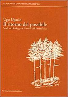 Il ritorno del possibile. Studi su Heidegger e la storia della metafisica - Ugo Ugazio - copertina